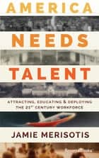 America Needs Talent ebook by Jamie Merisotis