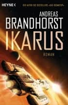 Ikarus - Roman eBook by Andreas Brandhorst