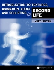 Introduction to Textures, Animation Audio and Sculpting in Second Life ebook by Heaton, Jeff