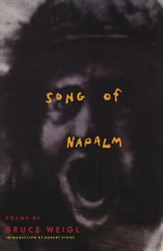Song of Napalm - Poems ebook by Bruce Weigl,Robert Stone