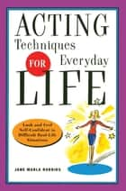Acting Techniques for Everyday Life ebook by Jane Marla Robbins