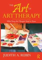The Art of Art Therapy ebook by Judith A. Rubin