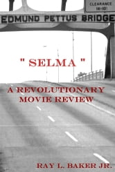 """Selma"" - A Revolutionary Movie Review ebook by Ray L. Baker Jr."