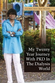 My Twenty Year Journey With PKD In The Dialysis World ebook by Gloria Ann Jeff-Moore