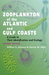 Zooplankton of the Atlantic and Gulf Coasts - A Guide to Their Identification and Ecology ebook by William S. Johnson,Dennis M. Allen