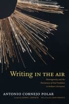 Writing in the Air - Heterogeneity and the Persistence of Oral Tradition in Andean Literatures ebook by Antonio Cornejo Polar, Lynda J. Jentsch