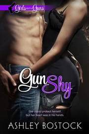 Gun Shy - Girls with Guns, #1 ebook by Ashley Bostock