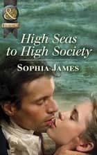 High Seas To High Society (Mills & Boon Historical) ebook by Sophia James