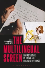 The Multilingual Screen - New Reflections on Cinema and Linguistic Difference ebook by Tijana Mamula,Lisa Patti