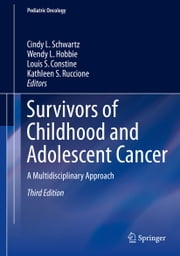 Survivors of Childhood and Adolescent Cancer - A Multidisciplinary Approach ebook by Cindy L. Schwartz,Wendy L. Hobbie,Louis S. Constine,Kathleen S. Ruccione