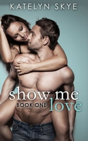 Show Me Love ebook by Katelyn Skye