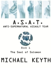 Anti-Supernatural-Assault Team- Book 1- The Seal Of Solomon ebook by Michael Keyth