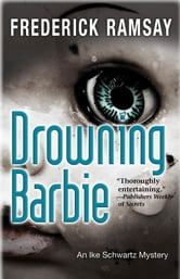 Drowning Barbie - An Ike Schwartz Mystery ebook by Frederick Ramsay