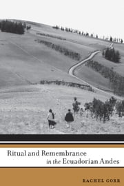 Ritual and Remembrance in the Ecuadorian Andes ebook by Rachel Corr