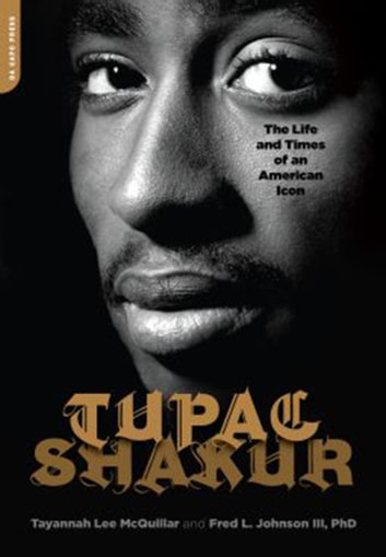 Tupac Shakur - The Life and Times of an American Icon eBook by Tayannah Lee McQuillar,Fred L. Johnson