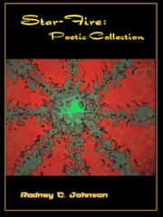 Star-Fire: Poetic Collection ebook by Rodney C. Johnson