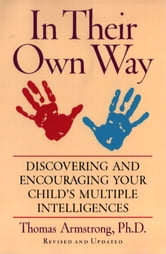 In Their Own Way - Discovering and Encouraging Your Child's Multiple Intelligences ebook by Thomas Armstrong