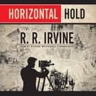 Horizontal Hold audiobook by Robert R. Irvine