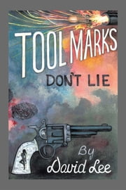 Tool Marks Don't Lie ebook by David Lee