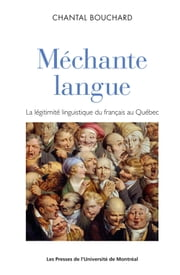 Méchante langue - La légitimité linguistique du français parlé au Québec ebook by Chantal Bouchard