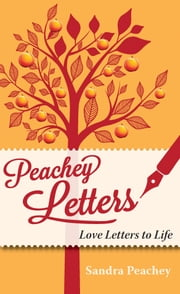 Peachey Letters: Love Letters to Life ebook by Sandra Peachey