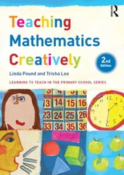 Teaching Mathematics Creatively ebook by Linda Pound,Trisha Lee
