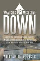 What Goes Up Must Come Down ebook by William N. Spencer