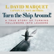 Turn the Ship Around - A True Story of Turning Followers into Leaders audiobook by L. David Marquet