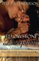 Yellowstone Deception ebook by Peggy L Henderson
