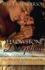 Yellowstone Deception - Yellowstone Romance Series, #5 ebook by Peggy L Henderson