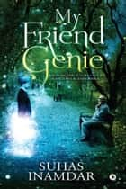 My Friend Genie - Knowing the Future Could Sometimes Be Dangerous ebook by Suhas Inamdar