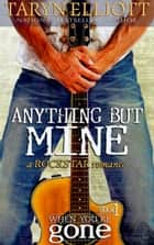 Anything But Mine (Rockstar Romance) - When You're Gone, #1 ebook by Taryn Elliott