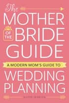 The Mother of the Bride Guide ebook by Katie Martin