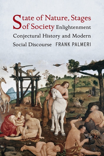 State of Nature, Stages of Society - Enlightenment Conjectural History and Modern Social Discourse ebook by Frank Palmeri