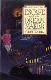 Escape with the Dream Maker ebook by Gilbert L Morris