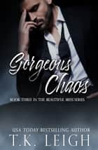 Gorgeous Chaos ebook by