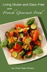 Living Gluten and Dairy-Free with French Gourmet Food ebook by Alain Braux