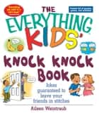 The Everything Kids' Knock Knock Book - Jokes Guaranteed To Leave Your Friends In Stitches eBook by Aileen Weintraub