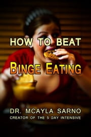How To Beat Binge Eating ebook by Dr. Mcayla Sarno