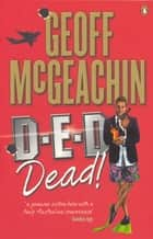 D-E-D Dead! ebook by Geoffrey McGeachin