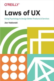 Laws of UX - Using Psychology to Design Better Products & Services ebook by Jon Yablonski