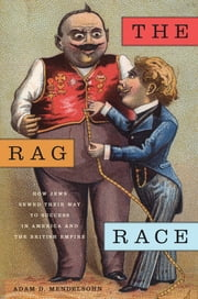 The Rag Race - How Jews Sewed Their Way to Success in America and the British Empire ebook by Adam D. Mendelsohn