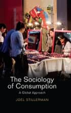 The Sociology of Consumption ebook by Joel Stillerman