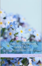 Elizabeth's Awakening: A Collection of Pride and Prejudice Sensual Intimates (Books 6-12) - Elizabeth's Awakening ebook by Jane Hunter