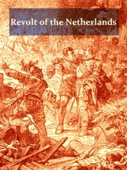 The History of the Revolt of the Netherlands [Illustrated] ebook by Frederick Schiller