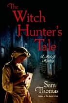 The Witch Hunter's Tale ebook by Sam Thomas