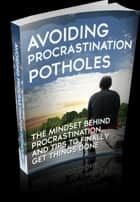 Avoiding Procrastination Potholes ebook by Anonymous