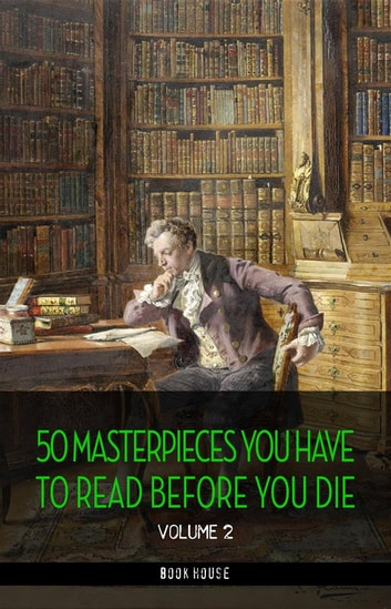 50 Masterpieces you have to read before you die vol: 2 [newly updated] (Book House Publishing) ebook by Edgar Allan Poe,Rabindranath Tagore,Oscar Wilde,H. G. Wellls,Jack London,W. Somerset Maugham,James Joyce,Bram Stoker,D. H. Lawrence,Thomas Mann,Jules Verne,Rebecca West,Rudyard Kipling,Upton Sinclair,Marcel Proust,Sinclair Lewis,H. P. Lovecraft,Mark Twain,Leo Tolstoy,Sir Walter Scott,Herman Melville