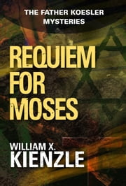 Requiem for Moses - The Father Koesler Mysteries: Book 18 ebook by William Kienzle