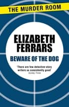 Beware of the Dog ebook by Elizabeth Ferrars
